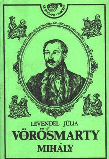 Levendel Júlia - Vörösmarty Mihály (1800-1855) [antikvár]