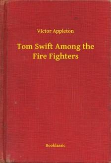 VICTOR APPLETON - Tom Swift Among the Fire Fighters [eKönyv: epub, mobi]