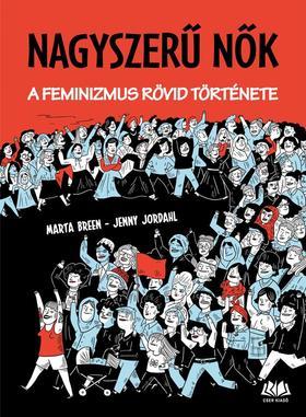 Marta Breen, Jenny Jordahl - Nagyszerű nők - A feminizmus rövid története