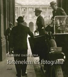 Stemlerné Balog Ilona - Történelem és fotográfia
