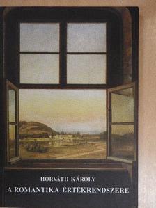 Horváth Károly - A romantika értékrendszere [antikvár]
