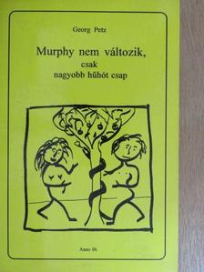 Georg Petz - Murphy nem változik, csak nagyobb hűhót csap [antikvár]