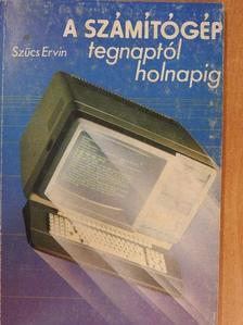 Szűcs Ervin - A számítógép tegnaptól holnapig [antikvár]