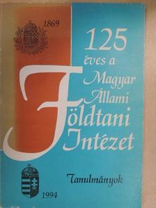 Balla Zoltán - 125 éves a Magyar Állami Földtani Intézet [antikvár]