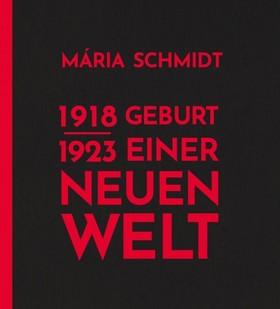 Schmidt Mária - Geburt einer neuen Welt 1918-1923 [eKönyv: epub, mobi]