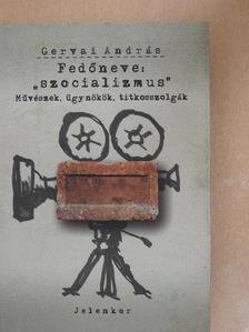 """Gervai András - Fedőneve: """"szocializmus"""" [antikvár]"""