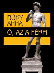BÜKY ANNA - Ó, az a férfi [eKönyv: epub, mobi]