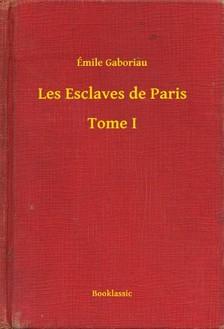 ÉMILE GABORIAU - Les Esclaves de Paris - Tome I [eKönyv: epub, mobi]