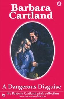 Barbara Cartland - A Dangerous Disguise [eKönyv: epub, mobi]