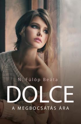 Fülöp Beáta - DOLCE - A megbocsátás ára