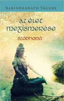 Rabindranáth Tagore - Az élet megismerése Szádhaná