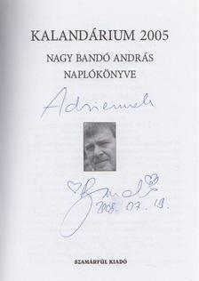 NAGY BANDÓ ANDRÁS - Kalandárium 2005 (dedikált) [antikvár]