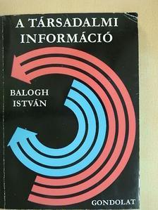 Balogh István - A társadalmi információ [antikvár]