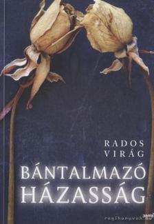 Rados Virág - Bántalmazó házasság [antikvár]