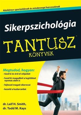 SMITH, LEIF H. DR.-KAYS, TODD M. DR. - Sikerpszichológia - Tantusz Könyvek