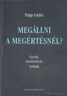 Papp Endre - Megállni a megértésnél? [antikvár]