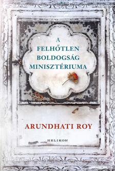 Arundhati, Roy - A Felhőtlen Boldogság Minisztériuma