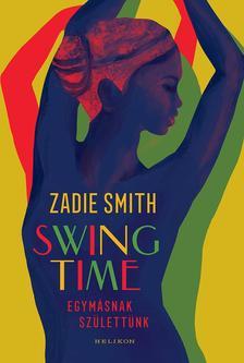SMITH, ZADIE - Swing Time - Egymásnak születtünk