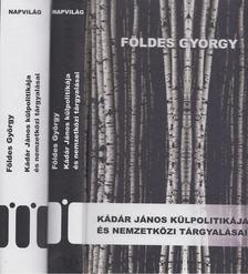 Földes György - Kádár János külpolitikája és nemzetközi tárgyalásai 1956-1988 I-II. [antikvár]