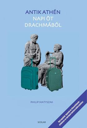 Philip Matyszak - Antik Athén napi öt drachmából