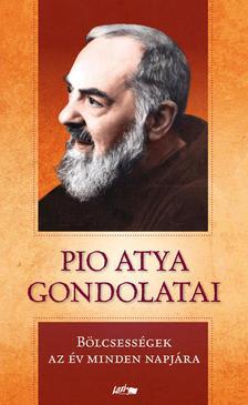 Pio atya - Pio atya gondolatai - Bölcsességek az év minden napjára