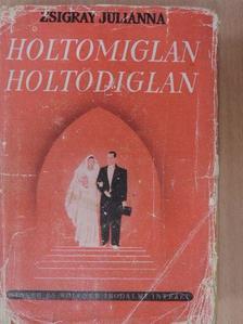 Zsigray Julianna - Holtomiglan, holtodiglan [antikvár]