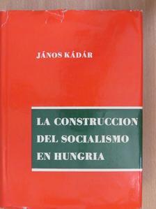 János Kádár - La construccion del socialismo en Hungria [antikvár]