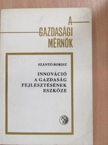 Szántó Borisz - Innováció a gazdaság fejlesztésének eszköze [antikvár]