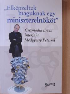 """Csizmadia Ervin - """"Elképzeltek maguknak egy miniszterelnököt"""" [antikvár]"""