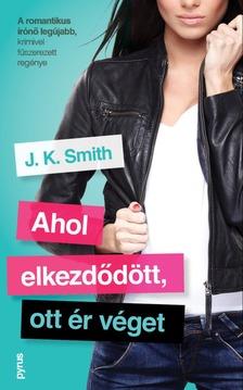 J. K. Smith - Ahol elkezdődött, ott ér véget [eKönyv: epub, mobi]
