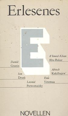GRANIN, DANIIL; ABU-BAKAR, A''HMED-KHAN; DRUTA, ION; PERWOMAISKY, LEONID; VETEMAA, ENN; KEKILBAJEW, ABISCH - Erlesenes - Novellen [antikvár]