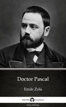 ÉMILE ZOLA - Doctor Pascal by Emile Zola (Illustrated) [eKönyv: epub, mobi]