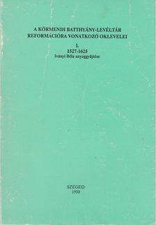 Szilasi László - A körmendi Batthyányi-levéltár reformációra vonatkozó oklevelei I. [antikvár]