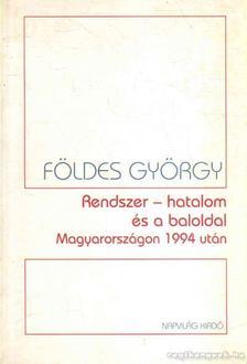 Földes György - Rendszer - hatalom és a baloldal Magyarországon 1944 után [antikvár]