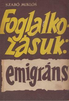 Szabó Miklós - Foglalkozásuk: emigráns [antikvár]