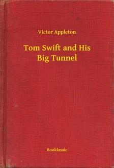 VICTOR APPLETON - Tom Swift and His Big Tunnel [eKönyv: epub, mobi]