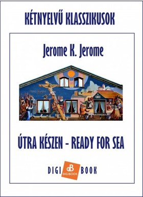 Jerome K. Jerome - Útrakészen / Ready for Sea [eKönyv: epub, mobi]