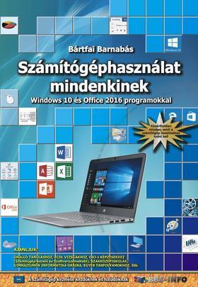 BÁRTFAI BARNABÁS - Számítógéphasználat mindenkinek - Windows 10 és Office 2016 programokkal