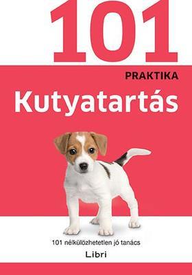 .- - Kutyatartás - 101 nélkülözhetetlen jó tanács
