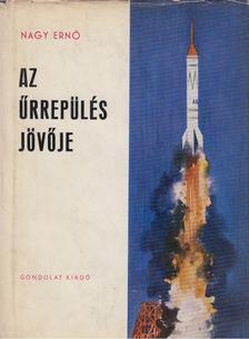 Nagy Ernő - Az űrrepülés jövője [antikvár]