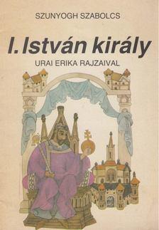 Szunyogh Szabolcs - I. István király [antikvár]