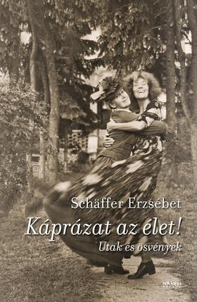 Schäffer Erzsébet - Káprázat az élet!