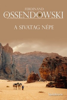 Ossendowski Ferdinand - A sivatag népe - Utazás Marokkón keresztül [eKönyv: epub, mobi]