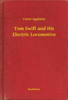 VICTOR APPLETON - Tom Swift and His Electric Locomotive [eKönyv: epub, mobi]
