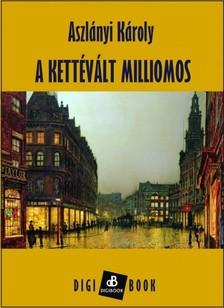 Aszlányi Károly - A kettévált milliomos [eKönyv: epub, mobi]