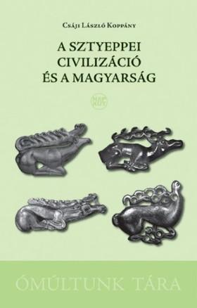 CSÁJI LÁSZLÓ KOPPÁNY - A sztyeppei civilizáció és a magyarság [eKönyv: pdf, epub, mobi]