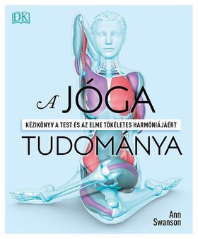 Swanson, Ann - A jóga tudománya - Kézikönyv a test és az elme tökéletes harmóniájáért