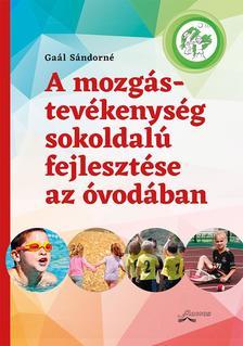 Gaál Sándorné - A mozgástevékenység sokoldalú fejlesztése az óvodában