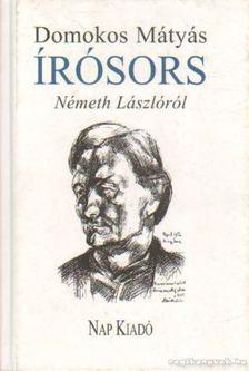 Domokos Mátyás - Írósors - Németh Lászlóról [antikvár]