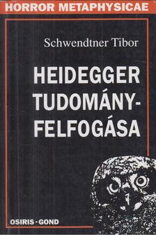 Schwendtner Tibor - Heidegger tudományfelfogása [antikvár]